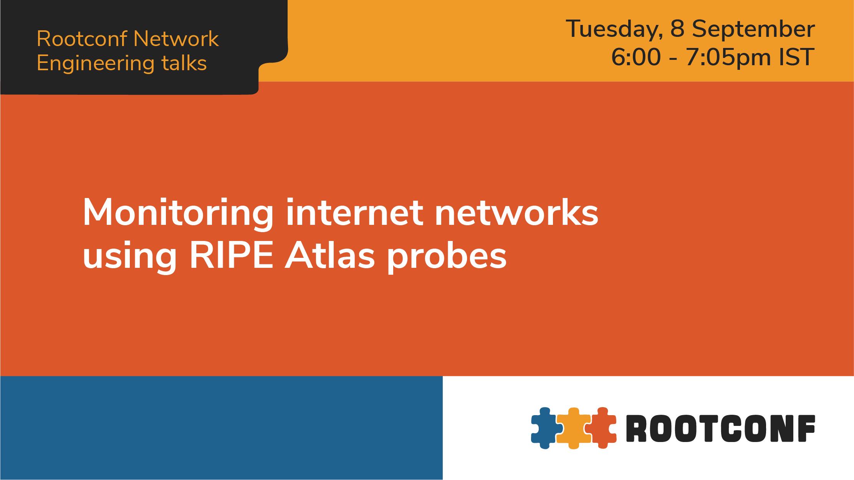Monitoring internet networks using RIPE Atlas probes