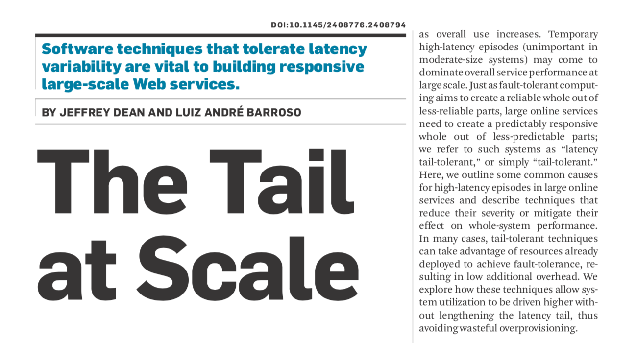 The Tail at Scale - Ideas behind building large scale latency tolerant distributed systems.