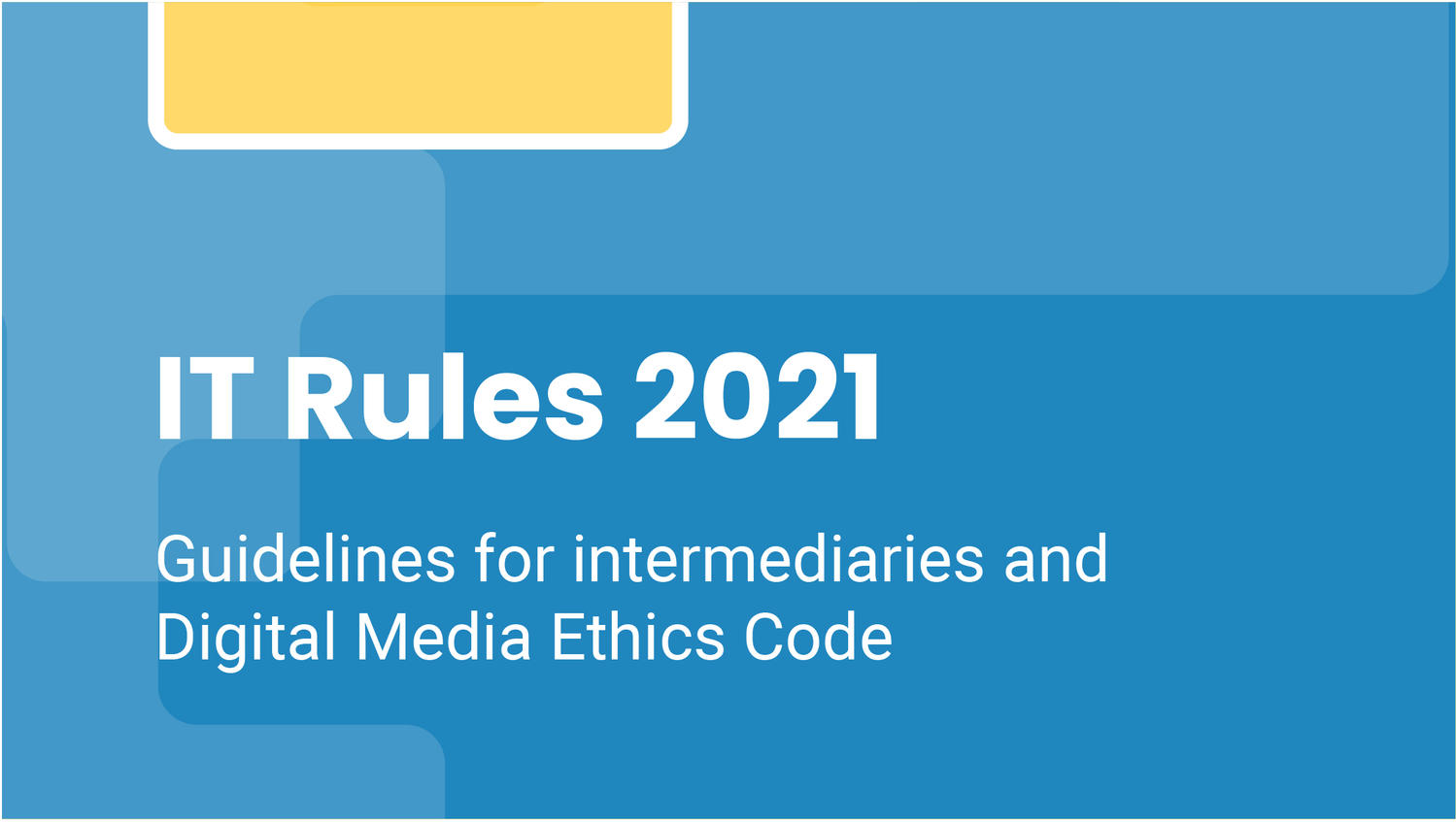 Information Technology - Guidelines For Intermediaries and Digital Media Ethics Code - Rules, 2021
