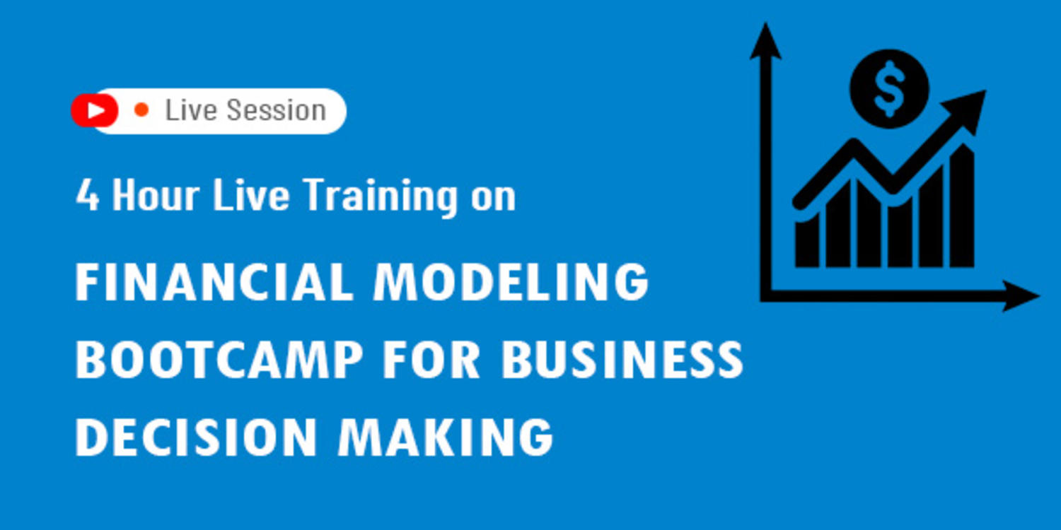 4 Hour Live Training on Financial Modeling Bootcamp for Business Decision Making