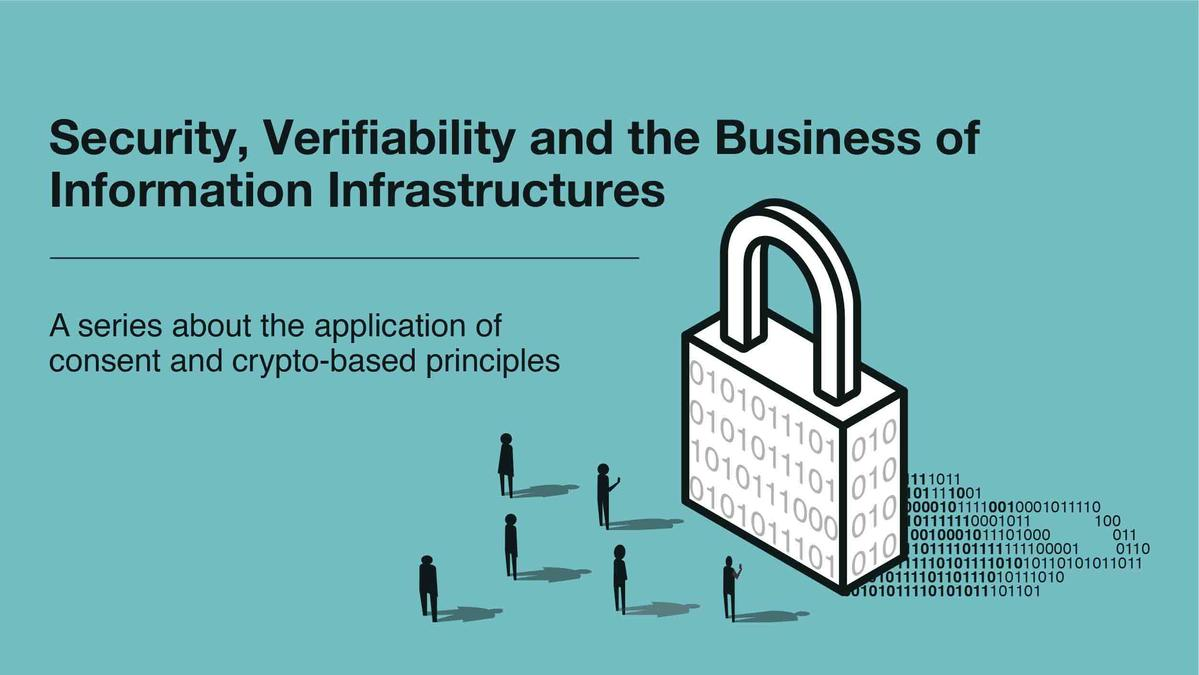 Security, Verifiability and the Business of Information Infrastructures